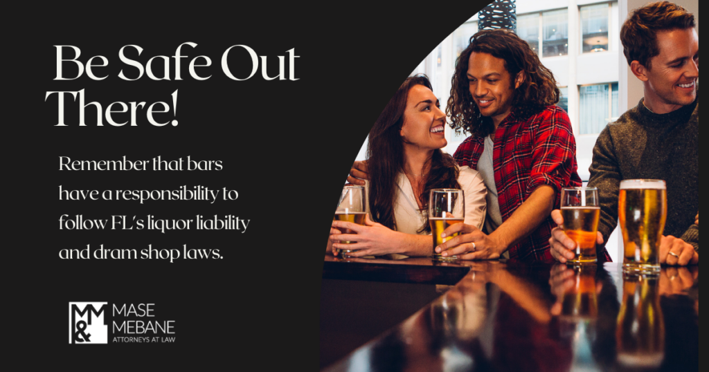 Be Safe Out There! Remember that bars have a responsibility to follow FL's liquor liability and dram shop laws.